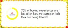Customers makes decisions based on how they FEEL they are treated.