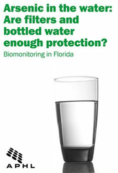 Arsenic in the water: Are filters and bottled water enough protection? | www.aphlblog.org
