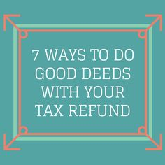 It's Tax Day! Consider these 7 Ways to Do Good Deeds With Your Tax Refund