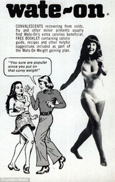 Times have changed:  Wate-on, a supplement can help you put on weight, implies that being skinny will make you unpopular and unattractive