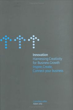 Jolly. A, 2002, Innovation: Harnessing Creativity for Business Growth (Kogan Page) ISBN:0749436271