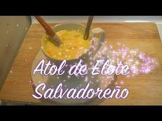 Como Hacer Atol de Elote Salvadoreño