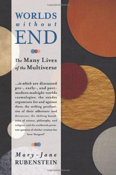 Worlds Without End: The Many Lives of the Multiverse by Mary-Jane Rubenstein 	QB982 .R83 2014