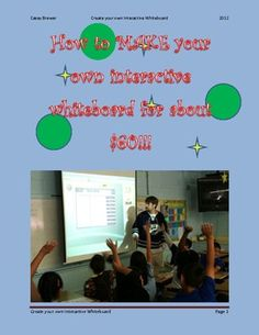How to create your own Interactive Whiteboard (SMART Board) $4.99 and save thousands of dollars.