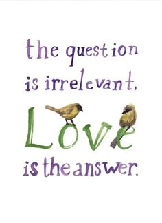 LOVE is the answer.  <3