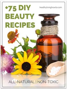 75 DIY Beauty Recipes! All-Natural & Non-Toxic | healthylivinghowto.com