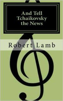 And Tell Tchaikovsky the News - Robert Lamb (BSED '61)