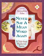 Never Say a Mean Word Again - This picture book is based on a medieval folktale about poet Samuel Ha-Nagid, a vizier in Granada, a city in Spain.