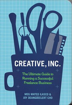 Title: Creative, Inc. The Ultimate Guide To Running A Successful Freelance Business