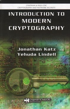 Introduction to modern cryptography / Jonathan Katz, Yehuda Lindell.