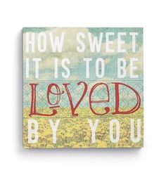 Demdaco Lyricology How Sweet It Is Wall Art - How sweet it is to be loved by you.