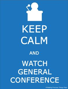 Keep calm and watch General Conference! #lds #ldsconf #mormon
