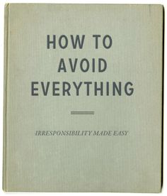 How to avoid everything.