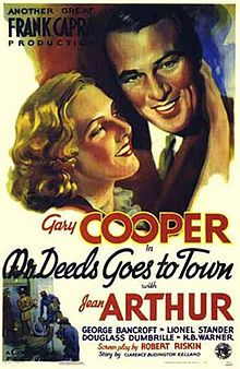 """Mr. Deeds Goes to Town is a 1936 American screwball comedy film directed by Frank Capra, starring Gary Cooper and Jean Arthur in her first featured role. Based on the 1935 short story """"Opera Hat"""" by Clarence Budington Kelland, which appeared in serial form in the Saturday Evening Post, the screenplay was written by Robert Riskin in his fifth collaboration with Frank Capra."""