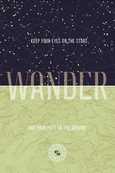 Keep your eyes on the stars and your feet on the ground -- via onwander