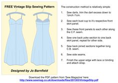 FREE Vintage Slip Sewing Pattern. Designed by Jo Barnfield. Download the PDF pattern from 'Sew Magazine' here: http://www.sewmag.co.uk/downloads/files/201303/VintageSlip.pdf (See Jo's blog here: http://houseofjo.wordpress.com/2013/07/14/free-pattern-download-in-association-with-sew-magazine/ )