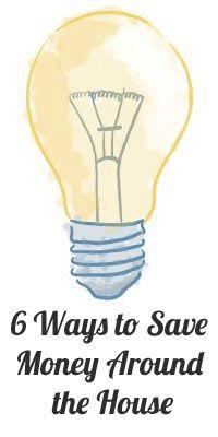 6 Ways to Save Money Around the House