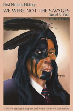 First Nations History We Were Not The Savages by Daniel N. Paul