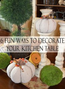 6 Fun ways to decorate your kitchen table.