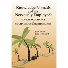 Recommended by Career Expert Elda Schwartz: Amazon.com: Knowledge Nomads and the Nervously Employed: Workplace Change & Courageous Career Choices (9781416400622): Rich Feller: Books