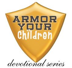 Armor Your Children - a four week devotional series for school children in the morning.
