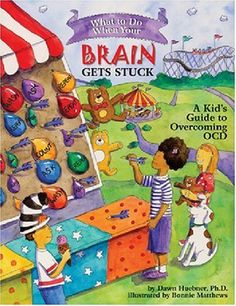 What to Do When Your Brain Gets Stuck: A Kid's Guide to Overcoming OCD (What-to-Do Guides for Kids) by Dawn Huebner.