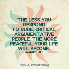 Iv'e learned throughout the years that not speaking up to these people results in them ending their argument faster. Don't really feel like spending all day talking about why I put so much cheese on a pizza... I mean really... get a life remember this, peace, wisdom, true, thought, inspirational quotes, social networks, get a life, people