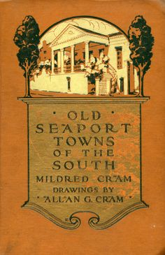 'Old seaport towns of the South' by Mildred Cram. Dodd, Mead, New York, 1917