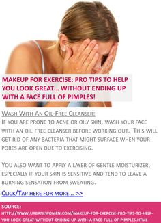 Makeup for exercise: Pro tips to help you look great... without ending up with a face full of pimples! - Wash with an oil-free cleanser - Click for more: http://www.urbanewomen.com/makeup-for-exercise-pro-tips-to-help-you-look-great-without-ending-up-with-a-face-full-of-pimples.html