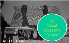 The O.C.D. Life - My Closet Accessory Corner!