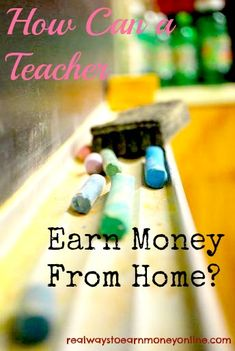 How can a teacher earn money from home?   from realwaystoearnmoneyonline.com