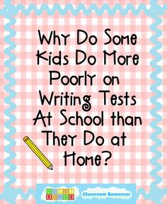 Why Do Some Kids Do More Poorly on Tests at School Than At Home?