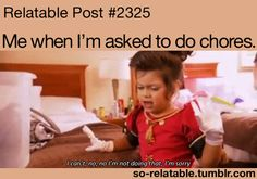 Actually, that's me when I'm asked to do anything except eat and sleep and pin.