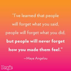 """""""People will never forget how you made them feel."""" - Maya Angelou  People pays tribute to Maya Angelou: http://www.people.com/article/maya-angelou-dies"""