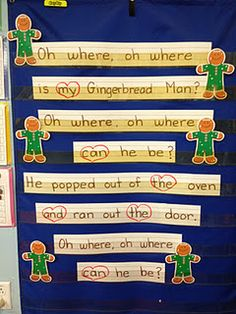 Gingerbread Pocket Chart Song- Oh where, oh where is my gingerbread man? Oh where, oh where can he be? He popped out of the oven and ran out the door, oh where oh where is he?