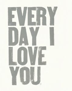 Every day I love you more and more....you are my soul mate....my best friend....my one and only.  I love you