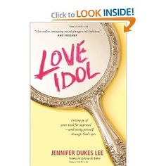 Love Idol: Letting Go of Your Need for Approval - and Seeing Yourself through God's Eyes: Jennifer Dukes Lee, Lisa-Jo Baker: 9781414380735: Amazon.com: Books