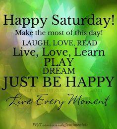 happy saturday images for facebook   Happy Saturday! quote via www.Facebook.com/Treasured ...   Weekdays