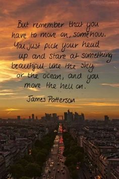 James Patterson quote you just pick your head up and stare at something beautiful like the sky or the ocean and move the hell on