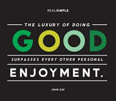 """""""The luxury of doing good surpasses every other personal enjoyment."""" —John Gay #quotes"""