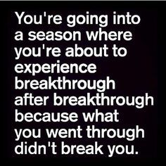 because what you went through didn't break you