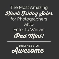 Black Friday Sales for Photographers - and win an iPad Mini!!! More details on the website!
