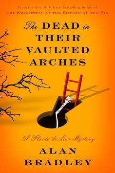 The Dead in Their Vaulted Arches: A Flavia de Luce Novel by Alan Bradley (Jan 14, 2014)