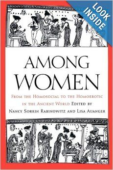 Among Women: From the Homosocial to the Homoerotic in the Ancient World: Nancy Sorkin Rabinowitz, Lisa Auanger: 9780292719460: Amazon.com: B...