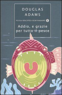 Addio, e grazie di tutto il pesce di Douglas Adams