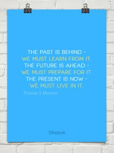 The future is ahead - we must prepare for it.  the present is now - we must live in it. by Thomas S Monson #24389