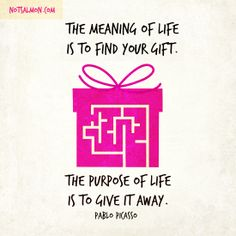 The meaning of life is to find your gift. The purpose of life is to give it away. -Pablo Picasso #notsalmon