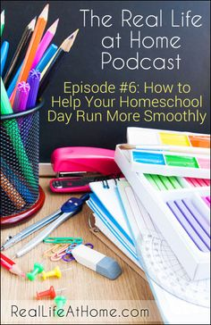 How to Help Your Homeschool Day Run More Smoothly - the Real Life at Home Podcast {episode is just over 10 minutes, making it perfect for a busy homeschool parent to listen to on an errand or in a few free minutes}
