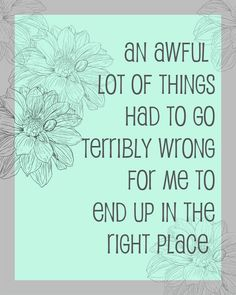 An Awful Lot of Things Had to Go Terribly Wrong for Me to End Up In The Right Place