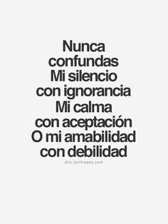?????? Nunca confundas mi silencio con ignorancia, mi calma con aceptaci??n o mi amabilidad con debilidad.